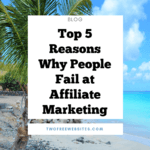 Top 5 Reasons Why People Fail At Affiliate Marketing