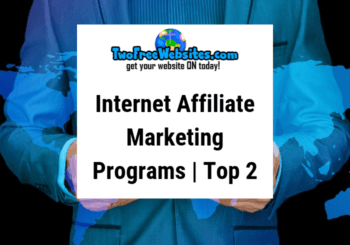 Internet Affiliate Marketing Programs | My Top 2 Picks From Experience