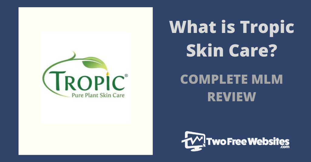 Tropic Skin Care Mlm Review Can You Really Make Money Two Free Websites